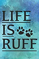 Life Is Ruff: Cute Life Quote Notebook Journal Diary for everyone - footprints, blue color background