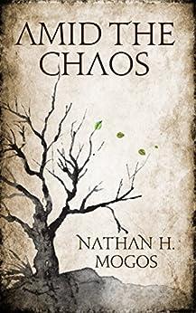 AMID THE CHAOS by [Mogos, Nathan H.]