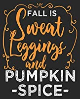 Fall Is Sweat Leggings & Pumpkin Spice: Halloween Coffee Lover Composition Notebook 100 Wide Ruled Pages Journal Diary