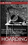 Hoarding: Digital Hoarding, Animal Hoarding and Junk Hoarding: When Our Belongings Grow into an Obsession (Transcend Mediocrity Book 118) (English Edition)