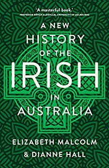 A New History of the Irish in Australia by [Hall, Dianne , Malcolm, Elizabeth ]