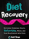 Diet Recovery: Restoring Hormonal Health, Metabolism, Mood, and Your Relationship with Food (Diet Recovery Series Book 1) (English Edition)