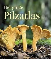 Der grosse Pilzatlas