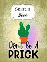 Sketch Book: Cactus | Sketchbook | Scetchpad for Drawing or Doodling | Notebook Pad for Creative Artists | Don't Be A Prick