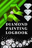 Diamond Painting Logbook: A Royal Green Color DMC Chart Gemstones Crystals Theme Cute Efficient Inventory Log, Notebook, Tracker, Diary, Organizer and Prompt Guided Journal with Picture Photo Space to Keep Record of your DP Art Canvas Projects