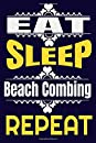 Eat Sleep Beach Combing Repeat: Beach Combing Notebook Gifts For beach combing tools Lovers To schedule Their Programs with beach combing scoop and also beach combing supplies Collectors  - Blank Lined Notebook Journal