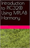Introduction to PIC32 Using MPLAB Harmony (English Edition)