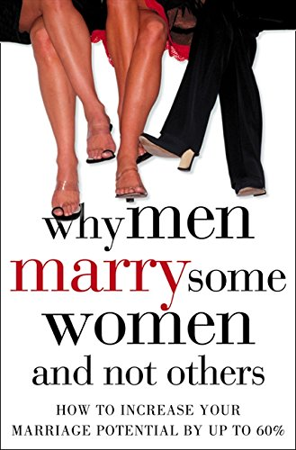 Download Why Men Marry Some Women and Not Others: How to Increase Your Marriage Potential by Up to 60% 0007178611
