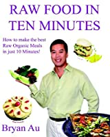 Raw Food In Ten Minutes: How to make the best Raw Organic Meals in just 10 Minutes! [並行輸入品]