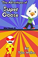 The Adventures of Super Goose (full color): Book 1