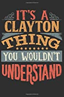 It's A Clayton You Wouldn't Understand: Want To Create An Emotional Moment For A Clayton Family Member ? Show The Clayton's You Care With This Personal Custom Gift With Clayton's Very Own Family Name Surname Planner Calendar Notebook Journal