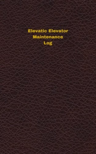 Elevatic Elevator Maintenance Log (Unique Logbooks/Record Books)