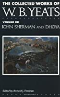 The Collected Works of W.B. Yeats Vol. XII: John Sherman and Dhoya (Collected Works of W. B. Yeats)