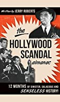 The Hollywood Scandal Almanac: 12 Months of Sinister, Salacious and Senseless History!