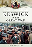 Keswick in the Great War (Your Towns & Cities/Great War)
