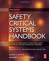 Safety Critical Systems Handbook: A STRAIGHTFOWARD GUIDE TO FUNCTIONAL SAFETY, IEC 61508 (2010 EDITION) AND RELATED STANDARDS, INCLUDING PROCESS IEC 61511 AND MACHINERY IEC 62061 AND ISO 13849