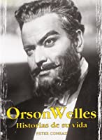 Orson Welles: Historias De Su Vida/ Stories of His Life