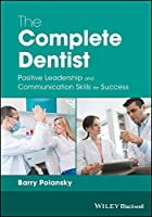 The Complete Dentist: Positive Leadership and Communication Skills for Success