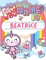 My Name is Beatrice: Personalized Primary Tracing Book / Learning How to Write Their Name / Practice Paper Designed for Kids in Preschool and Kindergarten