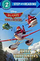 Brave Firefighters (Step into Reading, Step 2: Planes: Fire & Rescue)