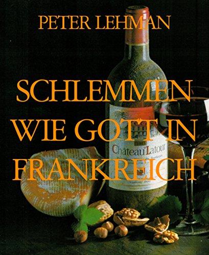 SCHLEMMEN WIE GOTT IN FRANKREICH: Kulinarischer Reiseführer (German Edition)