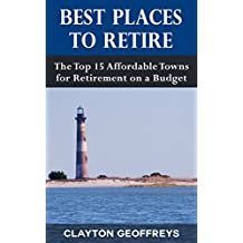 Best Places to Retire: The Top 15 Affordable Towns for Retirement on a Budget (Retirement Books)