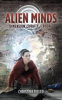 Alien Minds (Dimension Drift Book 2) by [Bauer, Christina]