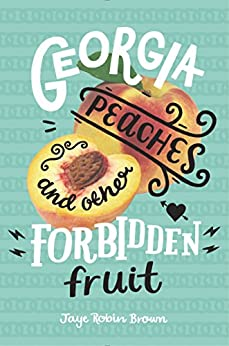 Georgia Peaches and Other Forbidden Fruit by [Brown, Jaye Robin]
