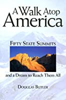 A Walk Atop America: Fifty State Summits and a Dream to Reach Them All