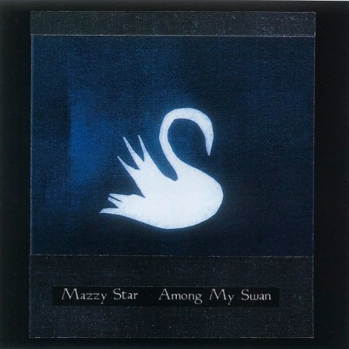 Among My Swan - Mazzy Star