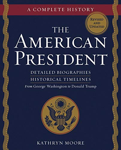 Download The American President: A Complete History: Detailed Biographies, Historical Timelines, From George Washington to Donald Trump 1454930780