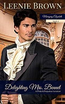 Delighting Mrs. Bennet: A Pride and Prejudice Variation (Marrying Elizabeth Book 2) by [Brown, Leenie]