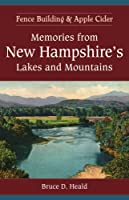 Memories from New Hampshire's Lakes and Mountains: Fence Building and Apple Cider (American Chronicles)