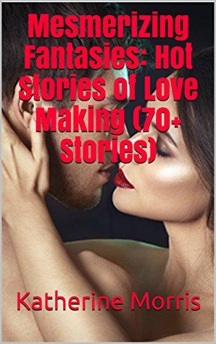 Mesmerizing Fantasies Hot Stories Of Love Making 70 Stories By Morris