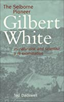 The Selborne Pioneer: Gilbert White As Naturalist and Scientist, a Re-examination
