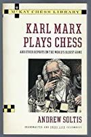 Karl Marx Plays Chess and Other Reports on the World's Oldest Game