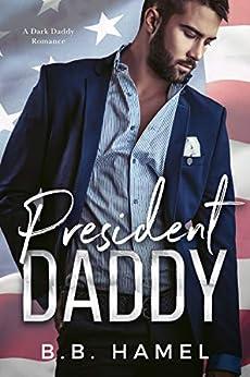 President Daddy: A Dark Daddy Romance (Dark Daddies Book 4) by [Hamel, B. B.]
