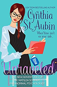 Unraveled: The New Adventures of Dr. Matilda Schmidt, Paranormal Psychologist by [St. Aubin, Cynthia]