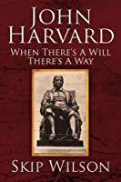 John Harvard: When There's a Will There's a Way