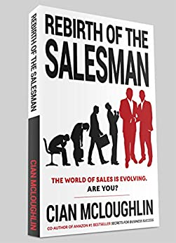 Rebirth of the Salesman: The World of Sales is Evolving. Are You? by [McLoughlin, Cian]
