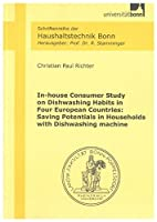 In-house Consumer Study on Dishwashing Habits in Four European Countries: Saving Potentials in Households with Dishwashing Machine (Schriftenreihe der Haushaltstechnik Bonn)