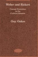 Weber and Rickert: Concept Formation in the Social Sciences (Studies in Contemporary German Social Thought) by Guy Oakes(1990-08-15)