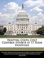 Hospital Costs: Cost Control Efforts at 17 Texas Hospitals