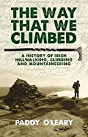 The Way That We Climbed: A History of Irish Hillwalking, Climbing and Mountaineering