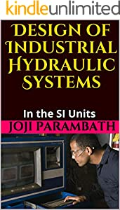 Design of Industrial Hydraulic Systems: In the SI Units (Fluid Power Educational Series Book 22) (English Edition)