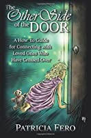 The Other Side of the Door: A How to Guide for Connecting With Loved Ones Who Have Crossed over