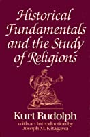 Historical Fundamentals and the Study of Religions: Haskell Lectures Delivered at the University of Chicago