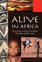 Alive in Africa: My Journeys on Foot in the Sahara, Rift Valley, and Rainforest