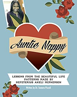 Auntie Nappy: Lessons From The Beautiful Life Patterns Made by Nefeterius Akeli McPherson by [Pizzoli, Tamara]
