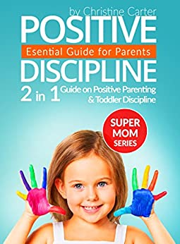 Positive Discipline: 2-in-1 Guide on Positive Parenting and Toddler Discipline (Supermom Series Book 5) by [Carter, Christine J.]